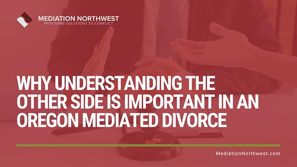 Why Understanding the Other Side is Important in an Oregon Mediated Divorce - Julie Gentili Armbrust - eugene oregon divorce mediation northwest