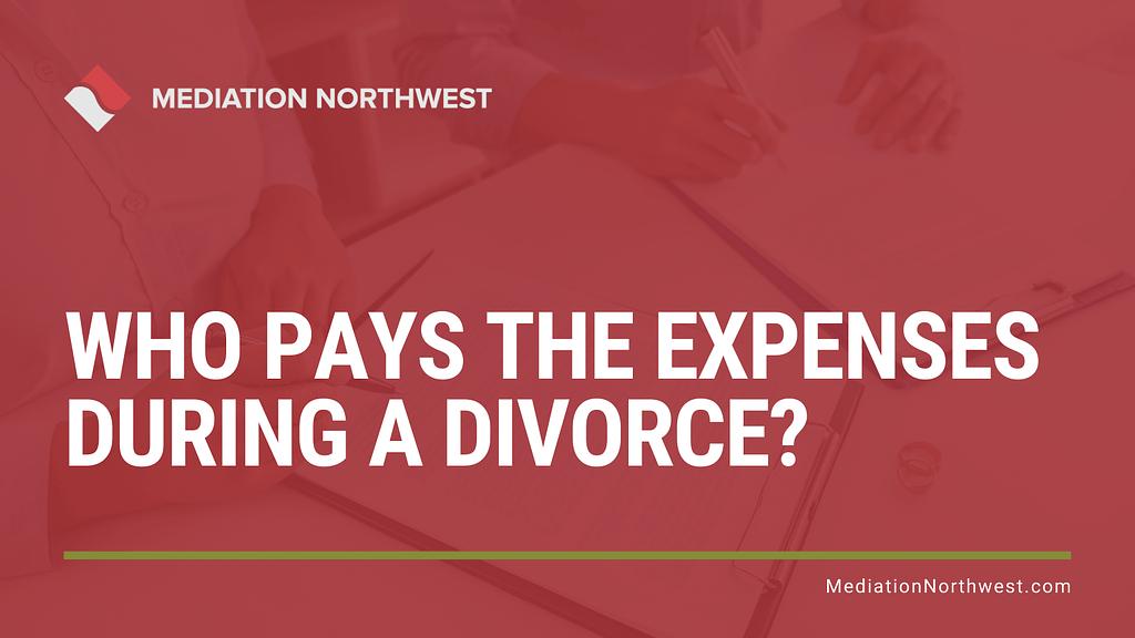 Who pays the expenses during a divorce - Julie Gentili Armbrust - eugene oregon divorce mediation
