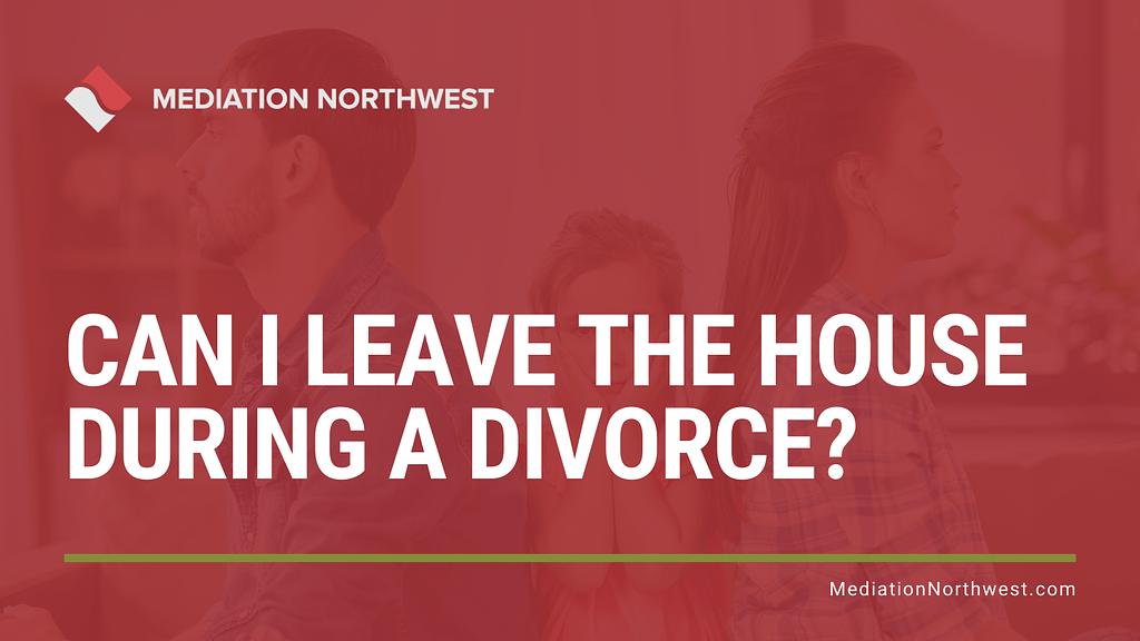 Can I leave the house during a divorce - Julie Gentili Armbrust - eugene oregon divorce mediation