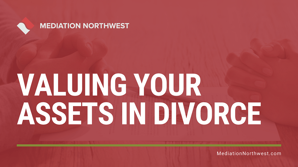 Valuing your assets in divorce - Julie Gentili Armbrust - eugene oregon divorce mediation