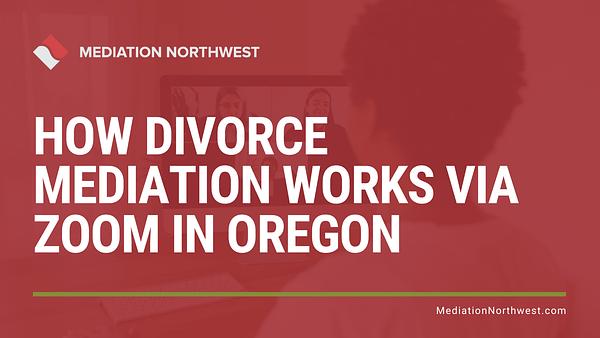 How Divorce Mediation works via Zoom in Oregon
